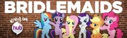 Size: 2048x623 | Tagged: safe, applejack, fluttershy, pinkie pie, rainbow dash, rarity, twilight sparkle, earth pony, pegasus, pony, unicorn, official, billboard, bridesmaids, bridlemaids, female, hub logo, mane six, mare, parody, the hub, unicorn twilight