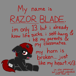 Size: 600x600 | Tagged: safe, artist:batchesofponies, oc, oc only, pony, unicorn, broken horn, donut steel, edgy, emo, familiar, floppy ears, frown, glare, joke oc, looking at you, open mouth, poe's law, prone, razor blade, red and black oc, self harm, solo