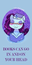 Size: 750x1500 | Tagged: safe, artist:vogelchan, rarity, pony, unicorn, :3, book, book hat, bookhorse, female, glasses, rarara, silly, silly pony, solo, that pony sure does love books