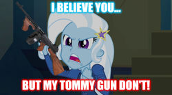 Size: 1280x714   Tagged: safe, trixie, equestria girls, rainbow rocks, home alone 2: lost in new york, image macro, imminent violence, meme, tommy gun, trixie yells at everything