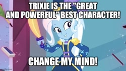 Size: 640x360   Tagged: safe, edit, edited screencap, screencap, trixie, equestria girls, street magic with trixie, spoiler:eqg series (season 2), change my mind, image macro, meme, solo, text, trixie yells at everything