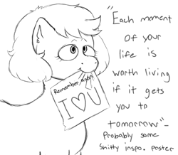 Size: 1089x951   Tagged: safe, artist:anonymous, artist:happyartfag, earth pony, pony, /mlp/, 4chan, drawthread, implied anon, inspiration, monochrome, mouth hold, positive ponies, quote, sign, solo, text