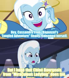 Size: 1280x1440 | Tagged: safe, edit, edited screencap, screencap, trixie, do it for the ponygram!, equestria girls, equestria girls series, guitar centered, rainbow rocks, spoiler:eqg series (season 2), caption, cassandra, chloe bourgeois, image macro, meme, miraculous ladybug, tangled: the series, text, trixie yells at everything